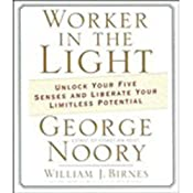Worker in the Light: Unlock Your Five Senses and Liberate Your Limitless Potential | [George Noory, William J. Birnes]