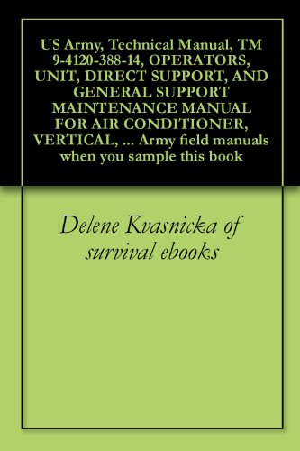 US Army, Technical Manual, TM 9-4120-388-14, OPERATORS, UNIT, DIRECT SUPPORT, AND GENERAL SUPPORT MAINTENANCE MANUAL FOR AIR CONDITIONER, VERTICAL, COMPACT, ... field manuals when you sample this book (General Air Conditioner 18 Unit compare prices)