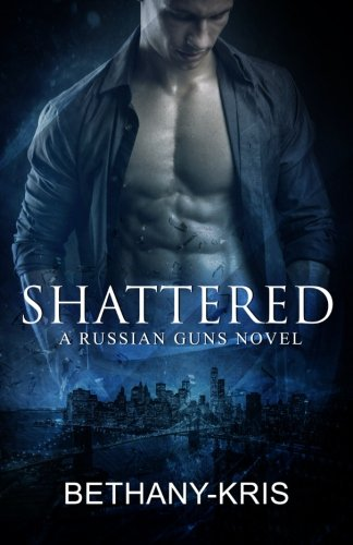 Shattered: A Russian Guns Novel: Volume 5 (The Russian Guns)