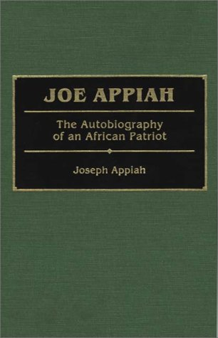 Joe Appiah: The Autobiography of an African Patriot