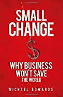 Small Change: Why Business Won`t Save the World ebook download