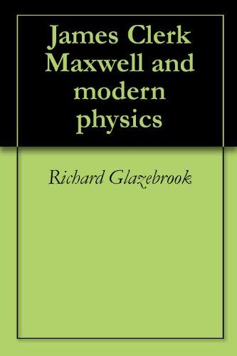 Richard Glazebrook - James Clerk Maxwell and modern physics