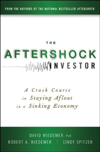 The Aftershock Investor: A Crash Course in Staying Afloat in a Sinking Economy, David Wiedemer, Robert A. Wiedemer, Cindy S. Spitzer