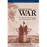 Shooting the War: The Memoir and Photographs of a U-Boat Officer in World War II (Bluejacket Books)by Otto Giese
