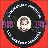 echange, troc Jacques Dutronc - L'Intégrale Dutronc - Les Années Columbia (1980-1987)