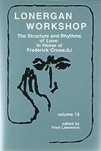 Lonergan Workshop, Volume 13: The Structure…