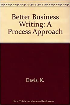 Better Business Writing A Process Approach Kenneth W