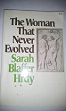 The Woman That Never Evolved by Sarah Hrdy