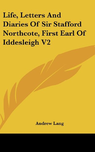 Life, Letters and Diaries of Sir Stafford Northcote, First Earl of Iddesleigh V2