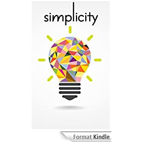 Simplicity: How To Live With Less, Downsize, And Get More Fulfillment From Life (English Edition)