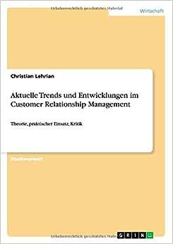 Aktuelle Trends Und Entwicklungen Im Customer Relationship Management (German Edition)