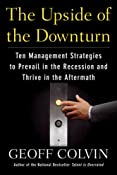 The Upside of the Downturn: Ten Management Strategies to Prevail in the Recession and Thrive in the Aftermath: Geoff Colvin: Amazon.com: Books