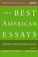 The Best American Essays 2007 Edited by David Foster Wallace and Robert Atwan