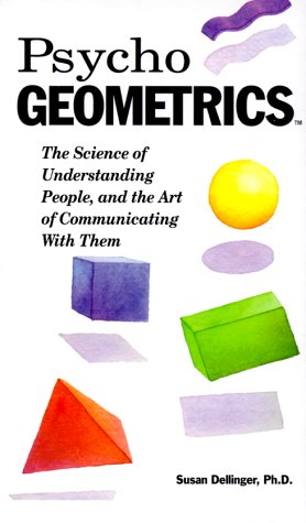 Psycho-Geometrics: The Science of Understanding People, and the Art of Communicating with Them