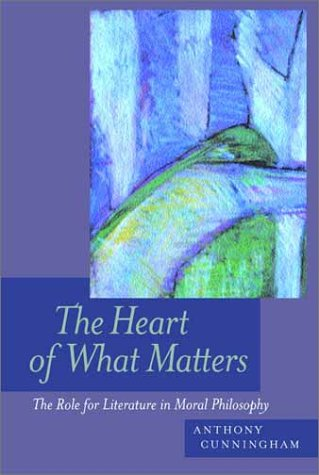 The Heart of What Matters: The Role for Literature in Moral Philosophy, ANTHONY CUNNINGHAM