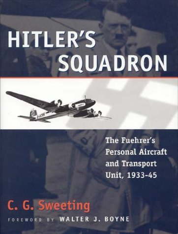 Hitler's Squadron: The Fuehrer's Personal Aircraft & Transportation Unit, 1933-1945
