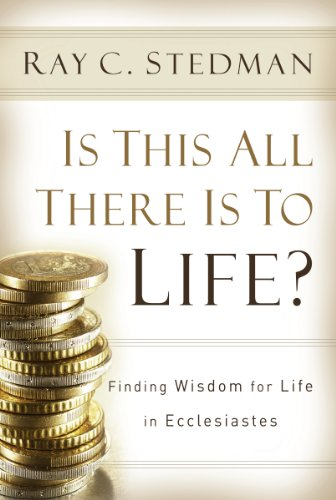 Is This All There Is to Life?: Finding Wisdom for Life in Ecclesiastes
