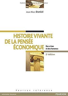 Histoire vivante de la pensée économique: Des crises et des hommes de Jean-Marc Daniel