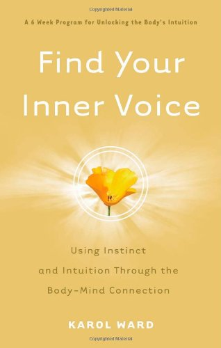 Find Your Inner Voice: Using Instinct and Intuition Through the Body-Mind Connection