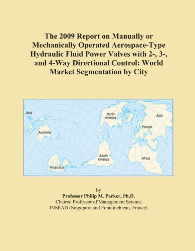 The 2009 Report on Manually or Mechanically Operated Aerospace-Type Hydraulic Fluid Power Valves with 2-, 3-, and 4-Way Directional Control: World Market Segmentation by City