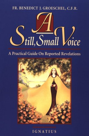 Still, Small Voice : A Practical Guide on Reported Revelations, BENEDICT J. GROESCHEL
