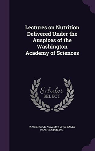 Lectures on Nutrition Delivered Under the Auspices of the Washington Academy of Sciences