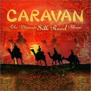 Caravan - Caravan: The Ultimate Silk Road Album - Zortam Music
