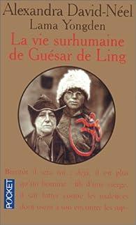 La vie surhumaine de Gu�sar de Ling, le h�ros tib�tain par Alexandra David-N�el
