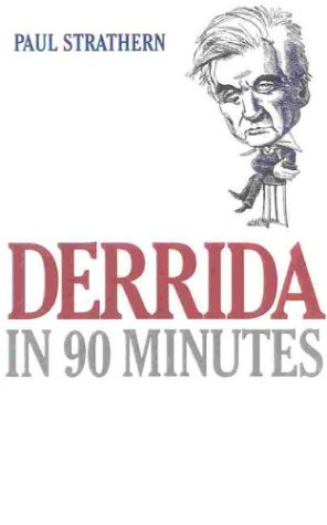 Derrida in 90 Minutes: Philosophers in 90 Minutes (Philosophers in 90 Minutes Series)