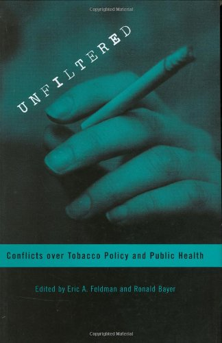 Unfiltered: Conflicts over Tobacco Policy and Public Health
