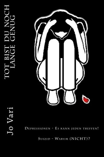 ToT BIST DU NOCH LANGE GENUG: Depressionen - Es kann jeden treffen!  Suizid - Warum (NICHT)?