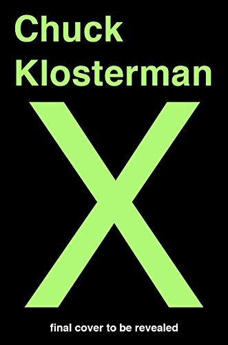chuck-klosterman-x-a-highly-specific-defiantly-incomplete-history-of-the-early-21st-century