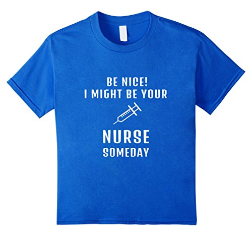 [Kids Be Nice I Might Be Your Nurse Someday Funny Xmas Gift Tshirt 4 Royal Blue] (Midwife Costume For Kids)