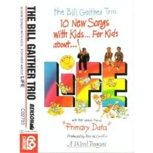 The Bill Gaither Trio: 10 New Songs With Kids ... For Kids ... About Life