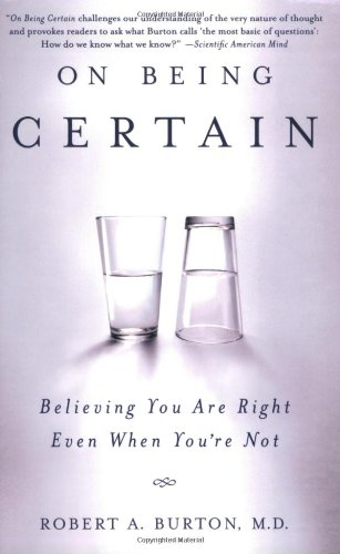 On Being Certain: Believing You Are Right Even When You're Not: Robert Burton: 9780312541521: Amazon.com: Books