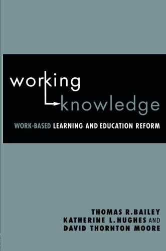Working Knowledge: Work-Based Learning and Education Reform