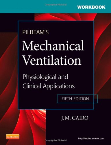 Workbook for Pilbeam's Mechanical Ventilation:...