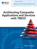 Architecting Composite Applications and Services with TIBCO Front Cover