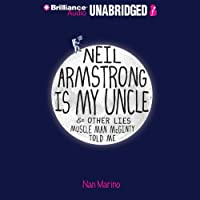 Neil Armstrong Is My Uncle & Other Lies Muscle Man McGinty Told Me (       UNABRIDGED) by Nan Marino Narrated by Emily Bauer