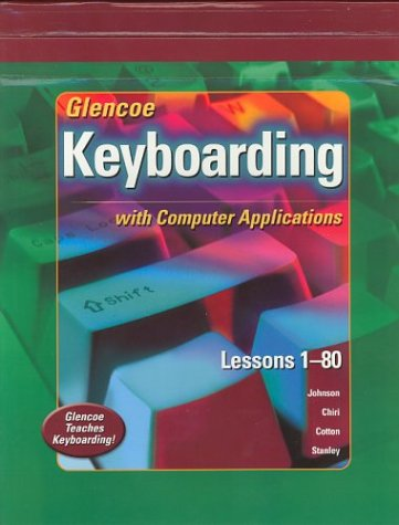 Glencoe Keyboarding with Computer Applications Student Edition, Lessons 1-80