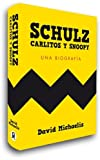 Schultz, Carlitos y Snoopy. Una biografia (8493686425) by David michaelis
