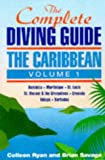 The Complete Diving Guide: The Caribbean (Vol. 1) Dominica, Martinique, St. Lucia, St Vincent & The Grenadines, Grenada, Tobago, Barbados