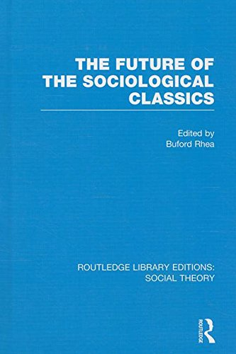 The Future of the Sociological Classics (RLE Social Theory) (Routledge Library Editions: Social Theory)