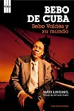 img - for Bebo de Cuba. Bebo Valdes y su mundo/ Bebo Valdes and His World (Spanish Edition) book / textbook / text book