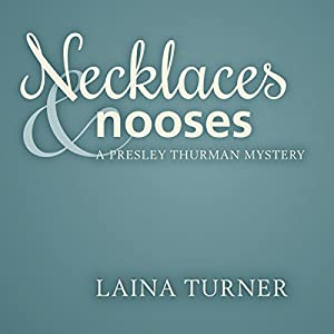 Necklaces & Nooses: A Presley Thurman Mystery, Book 2 | [Laina Turner]