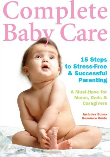 Complete Baby Care - 15 Steps To Stress-Free And Successful Parenting [DVD] [2006]