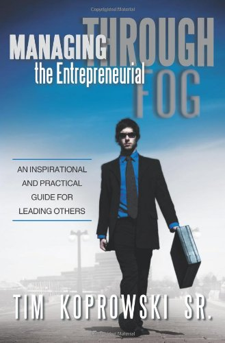 Managing Through the Entrepreneurial Fog: An Inspirational and Practical Guide for Leading Others
