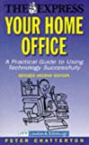 img - for THE EXPRESS: YOUR HOME OFFICE: A PRACTICAL GUIDE TO USING TECHNOLOGY SUCCESSFULLY. book / textbook / text book