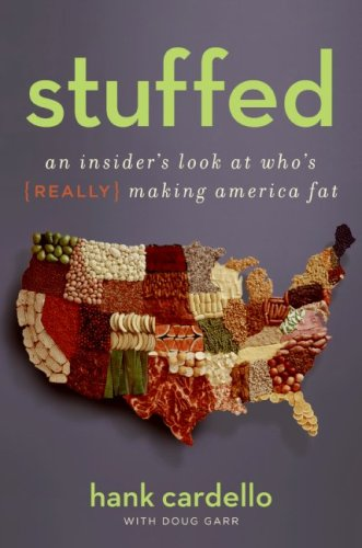 Stuffed: An Insider's Look at Who's (Really) Making America Fat, Hank Cardello, Doug Garr