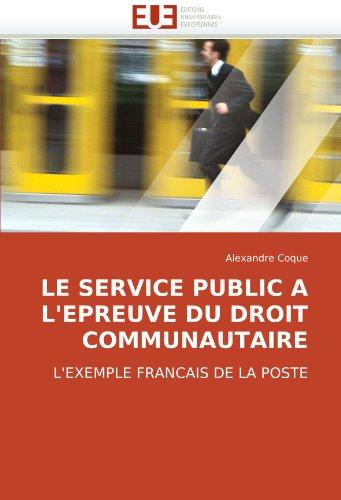 LE SERVICE PUBLIC A L'EPREUVE DU DROIT COMMUNAUTAIRE: L'EXEMPLE FRANCAIS DE LA POSTE (French Edition)